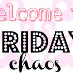 Co-Host:  Friday Chaos Blog Hop!