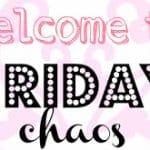 Co-Host:  Friday Chaos Blog Hop!