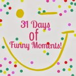 31 Days of Funny Moments
