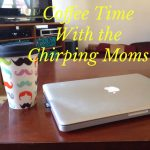 Coffee Time with The Chirping Moms!
