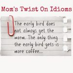 Life Lessons from Motherhood:  A Mom's Twist on Common Idioms