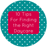 10 Tips for Finding the Right Daycare: A Guest Post