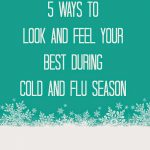 Friday Favorites: Favorite Ways to Look and Feel Better During Cold and Flu Season