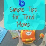 6 Simple Tips for Tired Moms